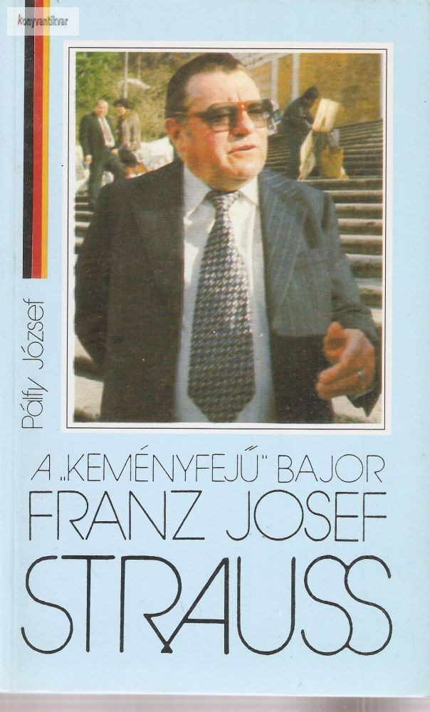 "Pálfi József: A ""keményfejű"" bajor Franz Josef Strauss"