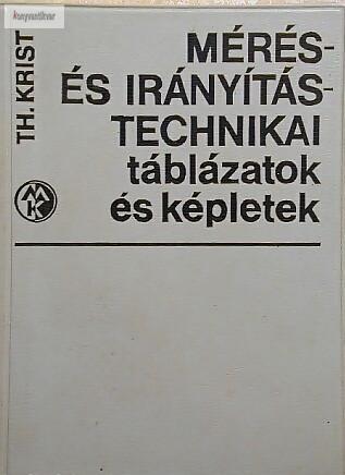 Th. Krist: Mérés- és irányítástechnikai táblázatok és képletek