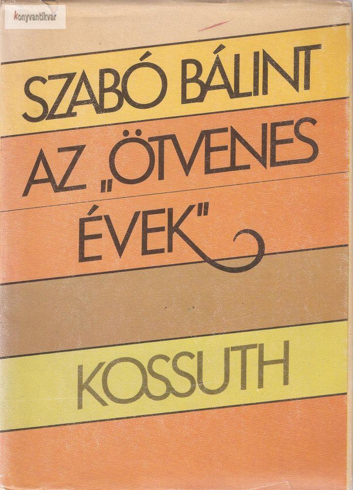 """Szabó Bálint: Az """"ötvenes évek"""""""