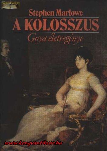 Stephen Marlowe A kolosszus Goya életregénye