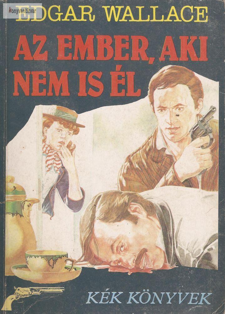 Edgar Wallace: Az ember, aki nem is él.