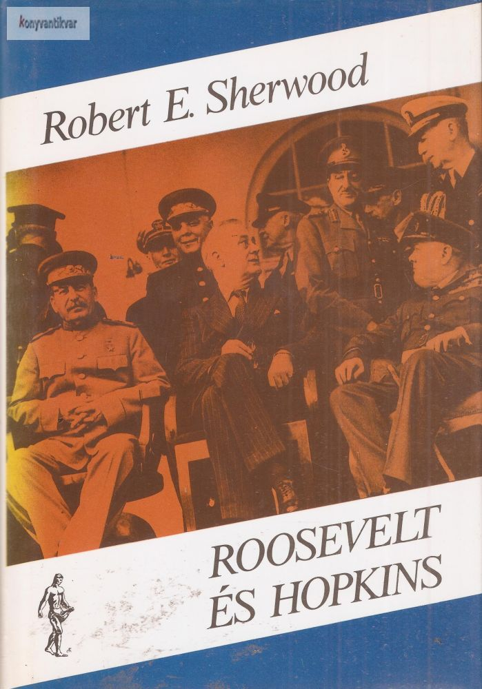 Robert E. Sherwood: Roosevelt ?és Hopkins