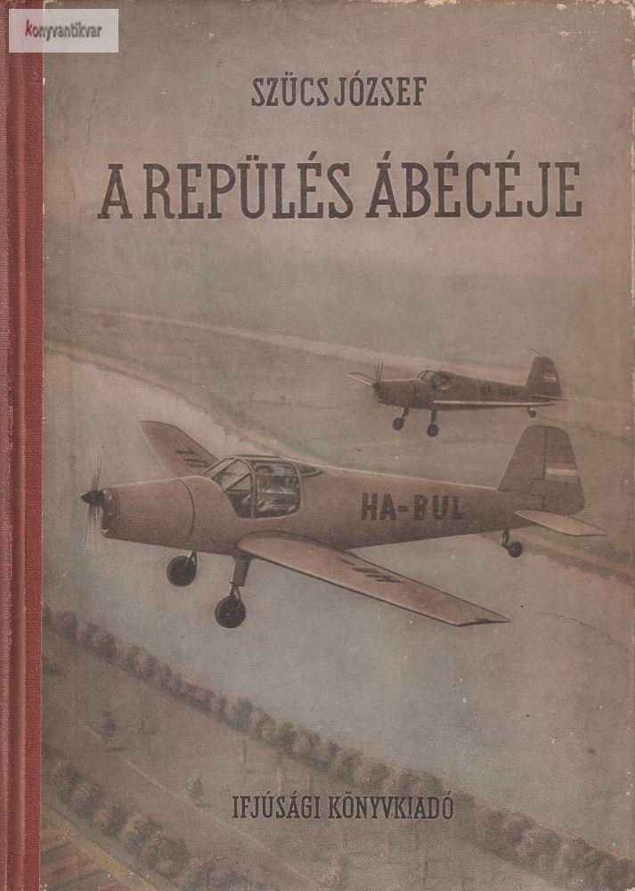 Szücs József: A repülés ábécéje