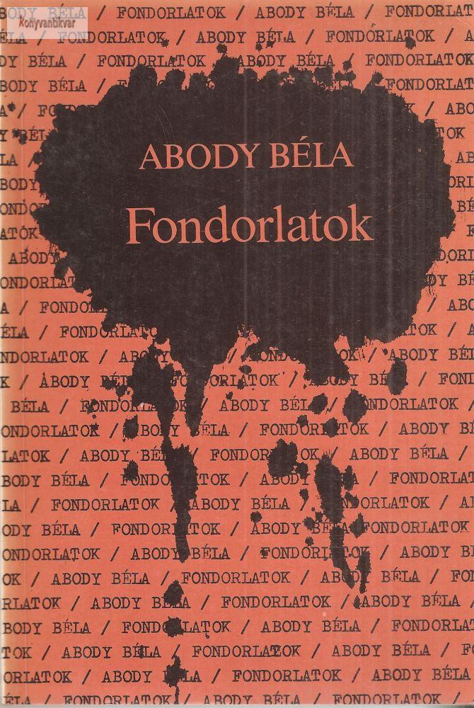 Abody Béla: Fondorlatok