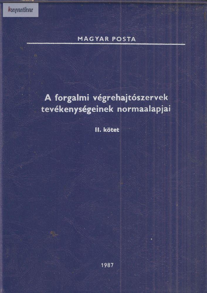 Magyar Posta A forgalmi végrehajtó szervek tevékenységének normaalapjai II. kötet