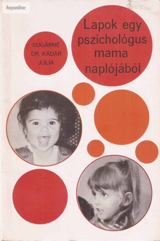Sugárné Dr. Kádár Júlia: Lapok egy pszichológus mama naplójából