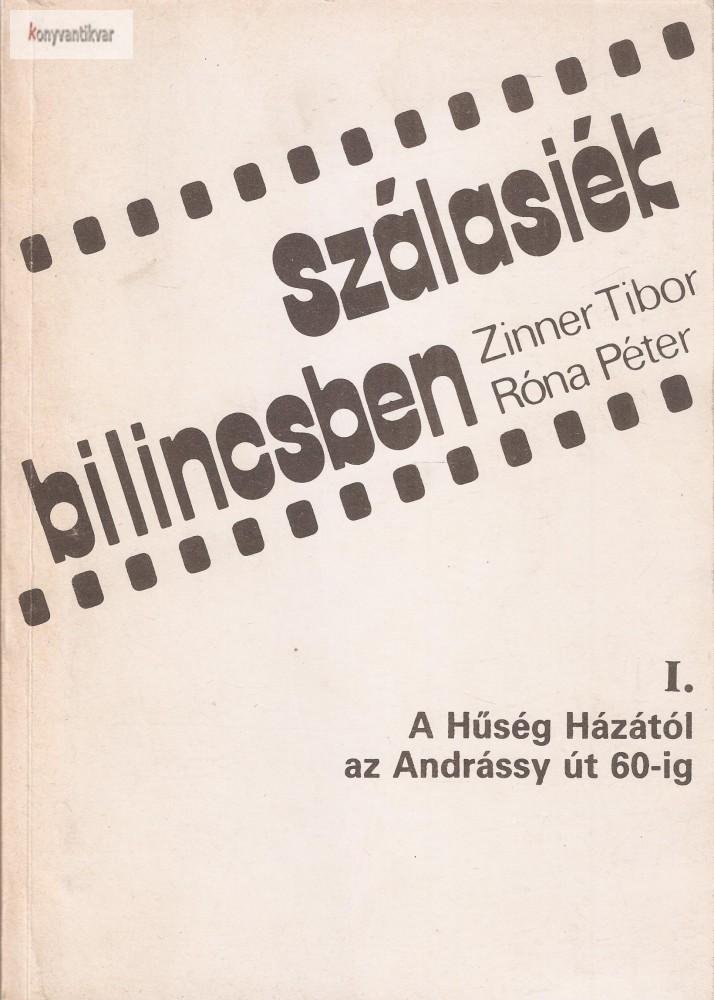 Zinner Tibor – Rónai Péter: Szálasiék bilincsben I.