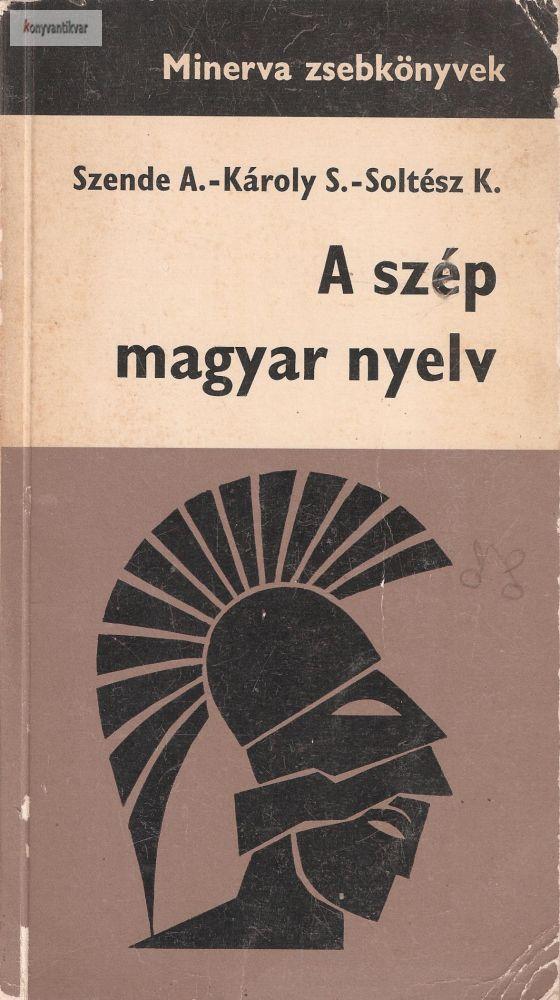 Szende Aladár · Károly Sándor · Soltész Katalin: A szép magyar nyelv