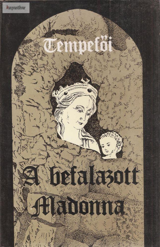 Tempefői (Sibelka Perleberg Artur): A befalazott Madonna I. kötet