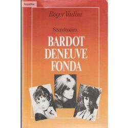 Roger Vadim: Szerelmeim: Bardot, Deneuve,Fonda
