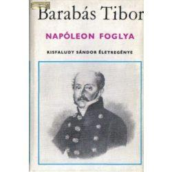 Barabás Tibor Napóleon foglya  Kisfaludy Sándor életregénye