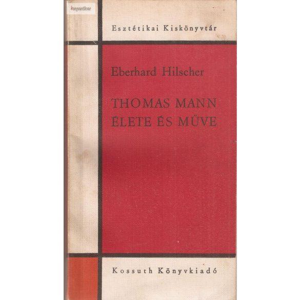 Eberhard Hilscher: Thomas Mann élete és műve