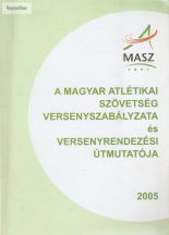 A magyar atlétikai szövetség versenyszabályzata és versenyrendezési útmutatója 2005
