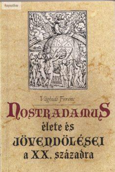 Vághidi Ferenc: Nostradamus élete és jövendölései a XX. századra