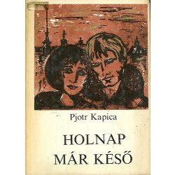 Kapica Pjotr: Holnap már késő