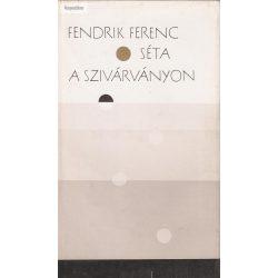 Fendrik Ferenc: Séta a szivárványon