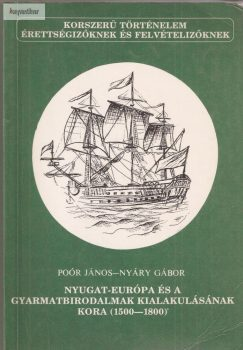 Poór János - Nyáry Gábor: Nyugat-európa és a gyarmatbirodalmak kialakulásának kora (1500-1800)
