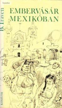 B. Traven Embervásár Mexikóban