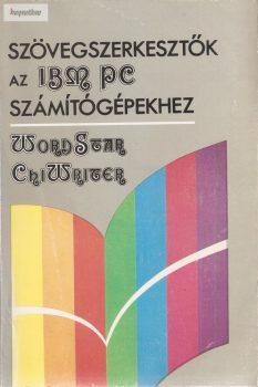 Soltész Erzsébet - Sipos Győző: Szövegszerkesztők az IBM PC számítógépekhez WordSrar ChiWriter
