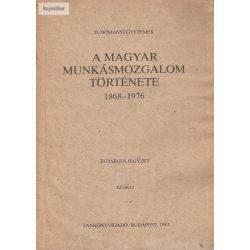 Szakács Kálmán(szerk): A magyar munkásmozgalom története 1868-1976 Tudományegyetemek egységes jegyzet