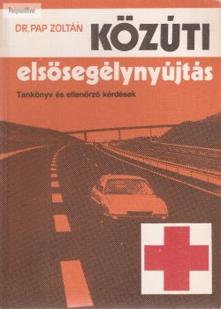 Pap Zoltán: Közúti elsősegélynyújtás
