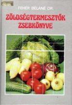 Fehér Béláné: Zöldségtermesztők zsebkönyve