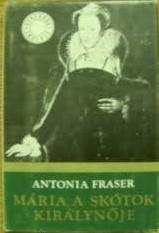 Antonia Fraser Mária, a skótok királynője 2. rész