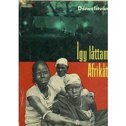 Dénes István Így láttam Afrikát