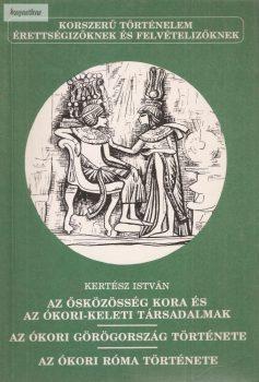 Kertész István: Az ősközösség kora és az ókori-keleti társadalmak ; Az ókori Görögország története; Az ókori Rróma története