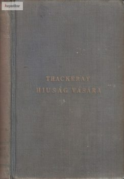 William Makepeace Thackeray:  Hiúság vására 1. kötet
