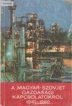 Dr. Wirth Gyula A magyar-szovjet gazdasági kapcsolatokról 1945-1980