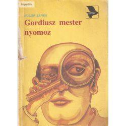 Fülöp János Gordiusz mester nyomoz