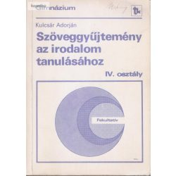 Kulcsár Adorján: Szöveggyűjtemény az irodalom tanulásához  IV. osztály