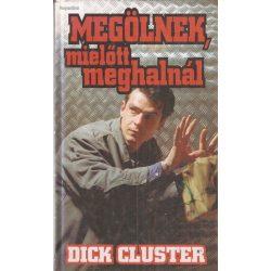 Dick Cluster: Megölnek, mielőtt meghalnál