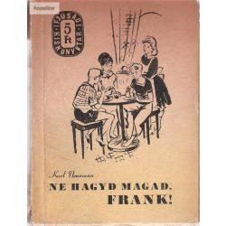 Karl Neumann: Ne hagyd magad Frank!