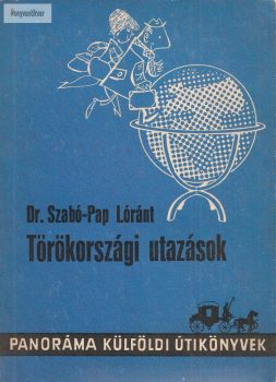 Szabó- Pap Lóránt: Törökországi utazások