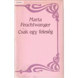 Marta Feuchtwanger: Csak egy feleség