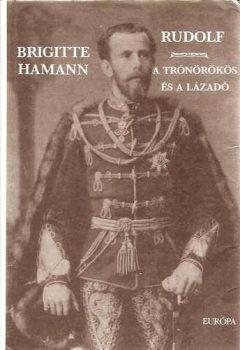 Brigitte Hamann Rudolf A trónörökös és a lázadó