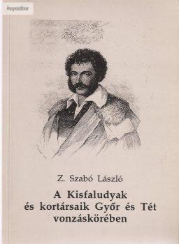 Z. Szabó László: A Kisfaludiak és kortársaik Győr és Tét vonzáskörében