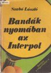 Szabó László: Bandák nyomában az Interpol