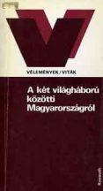 A két világháború közötti Magyarországról (vélemények/viták)