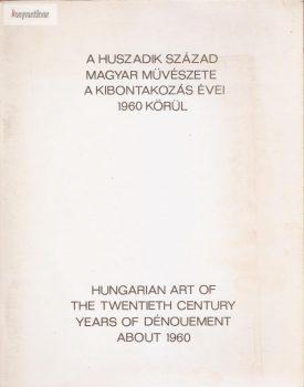 A huszadik század magyar művészete a kibontakozás évei 1960 körül