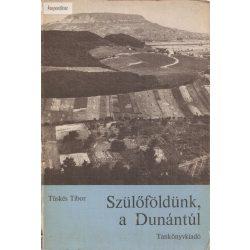 Tüskés Tibor: Szülőföldünk a Dunántúl