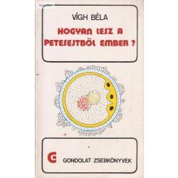 Vígh Béla: Hogyan lesz a petesejtből ember?