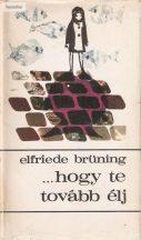 Elfriede Brüning: ..hogy te tovább élj