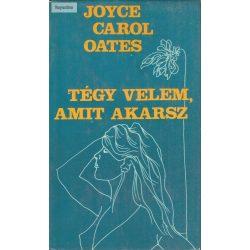 Joyce Carol Oates: Tégy velem, amit akarsz