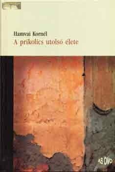 Hamvai Kornél:  A prikolics utolsó élete