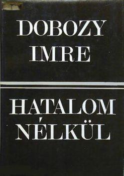 Dobozy Imre:  Hatalom nélkül