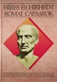 Kertész István Híres és hírhedt római császárok