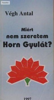 Végh Antal:  Miért nem szeretem Horn Gyulát?